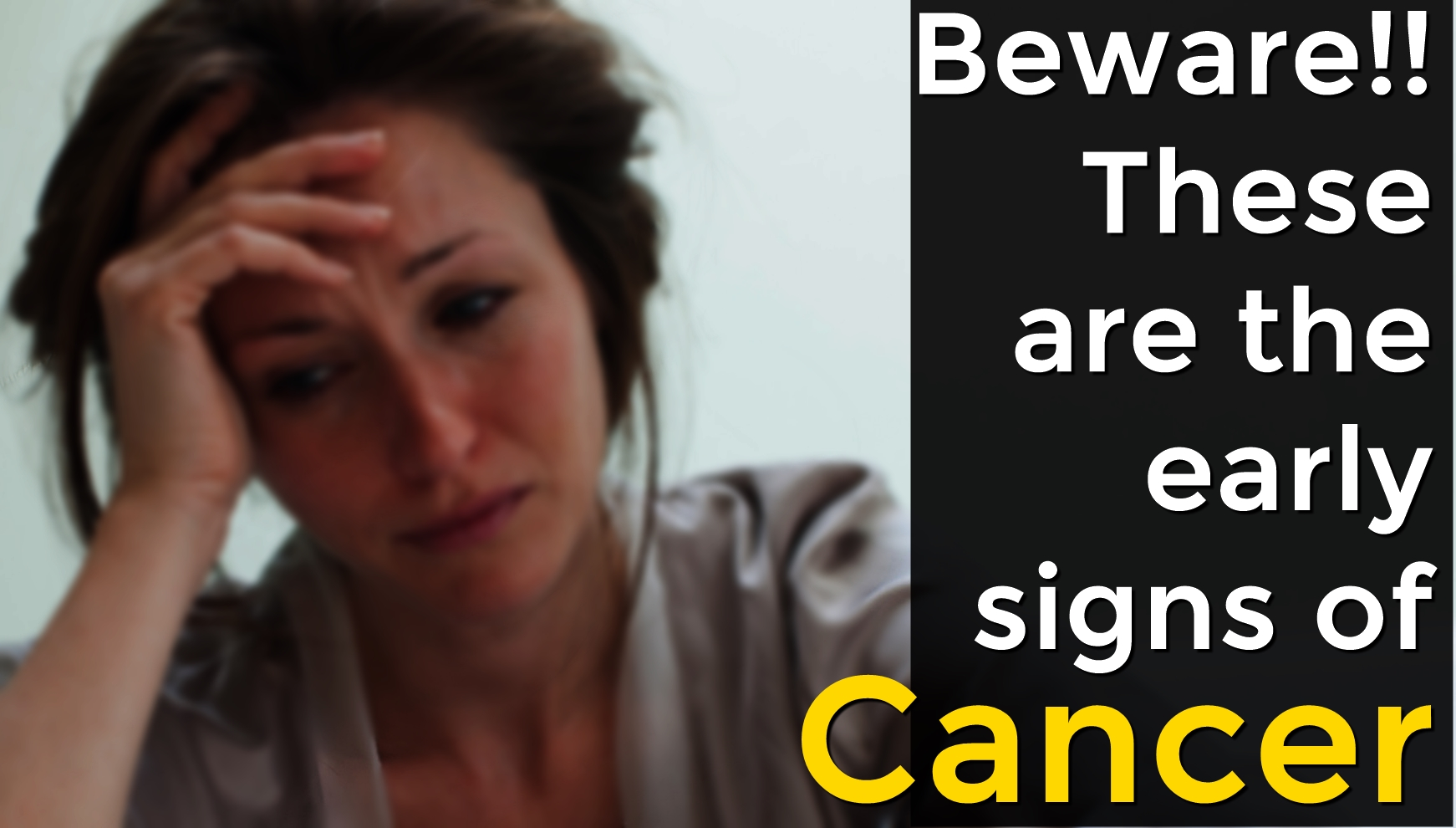 Beware! These are the 5 early signs of Cancer