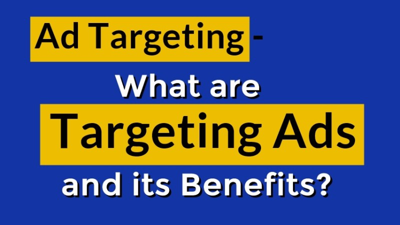 Ad Targeting – What are Targeting Ads and its Benefits?