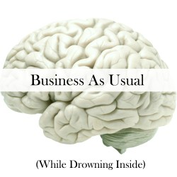 Business as Usual (While Drowning Inside)