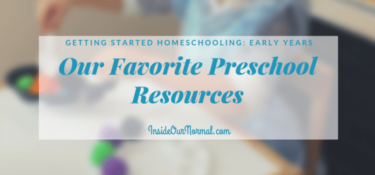 Our Favorite Preschool Resources for Homeschooling