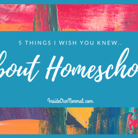 Five Things I Wish You Knew About Homeschooling