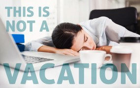 Sleeping at your desk to save time is not a vacation, Work Martyr