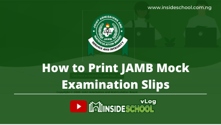 JAMB 2021- How to Print Joint Admissions and Matriculation Board (JAMB) Mock Examination Slips