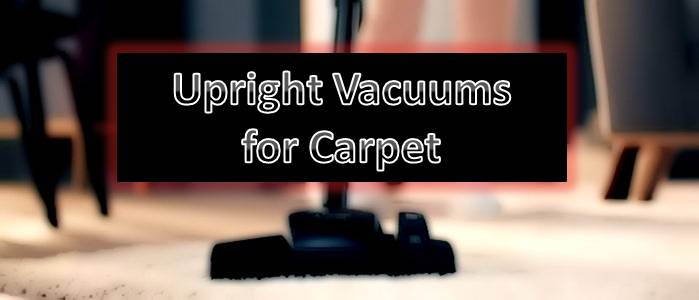 Upright Vacuums For Carpet Review