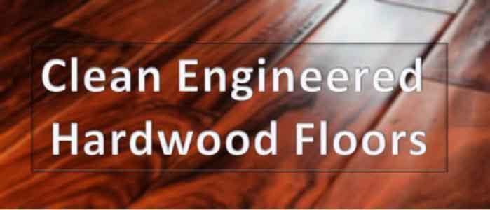 how to clean engineered wood floor way