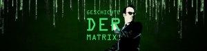 Die Geschichte der Matrix