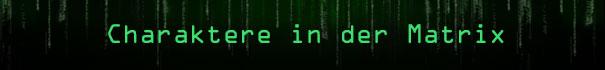 Erfahre mehr über die Figuren und Charaktere in der Matrix. Klicke hier.
