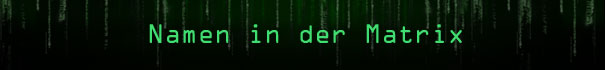 Das Matrix Universum. Erfahre mehr über die Namen in der Matrix.