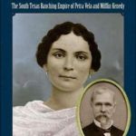 Petra's Legacy: The South Texas Ranching Empire of Petra Vela and Mifflin Kenedy