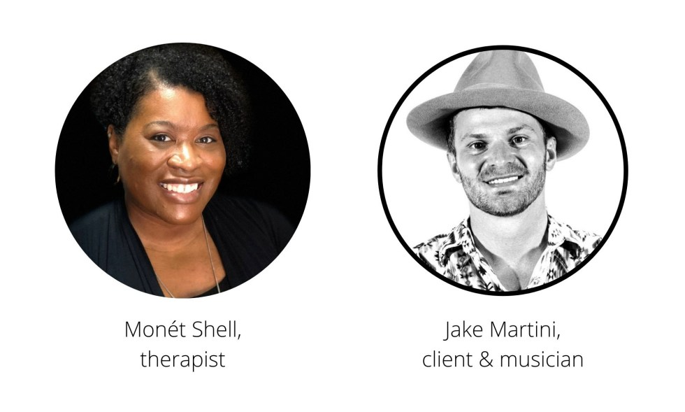 Monét Shell, therapist. Jake Martini, client & musician.