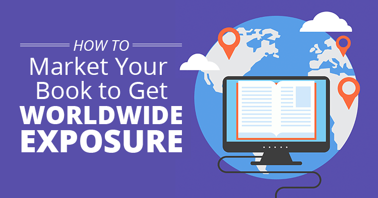How to Market Your Book to Get Worldwide Exposure