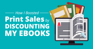How I Boosted Print Sales by Discounting My Ebooks