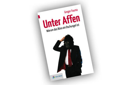 Gregor Fauma: Unter Affen: Warum das Büro ein Dschungel   © Goldegg-Verlag