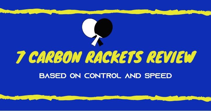 Read more about the article 7 Recommended Table Tennis Carbon Rackets