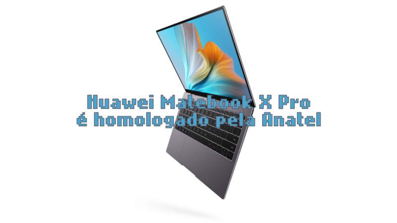 Huawei Matebook X Pro 2021 é homologado pela Anatel
