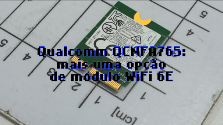 QCNFA765: WiFi 6E cortesia da Qualcomm