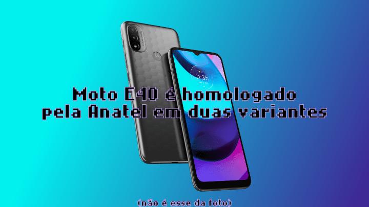 Moto E40 é homologado pela Anatel com duas variantes