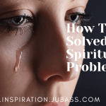 How To Solved Your Spiritual Problems