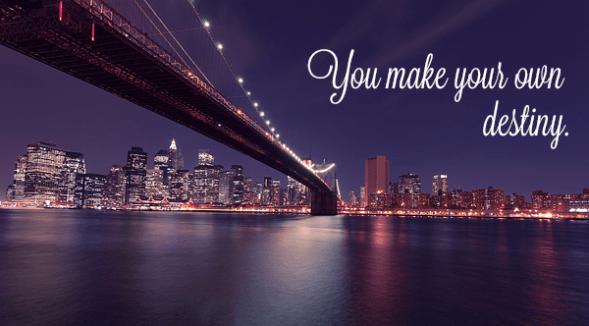 you-make-your-own-destiny