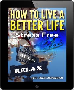 How To Live A Better Life Stress Free