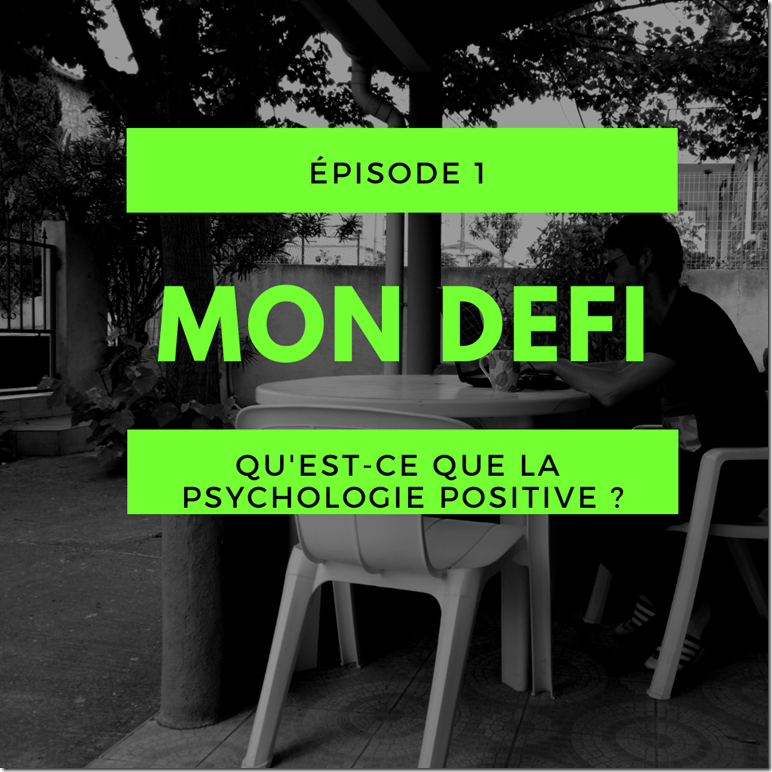 quest-ce-que-la-psychologie-positive-mon-defi-episode-1.png