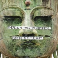 There is no way to happiness, happiness is the way.