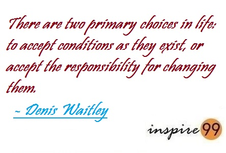what are the choices in life, denis waitley life quotes, motivational quote analysis, inspirational quote analysis, inspire99