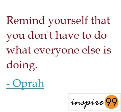 you dont have to do what everyone else does Oprah, Oprah quotes on doing what you want, should i follow everyone else when i dont know what to do, do i need to do what everyone else does