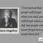 People Quotes : Maya Angelou – People Will Forget What You Said, What You did But..
