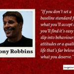 Quote Of The Day: Tony Robbins – If You Do Not Set A Base Standard For The Quality Of Life