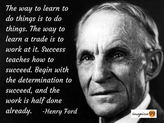 The Way To Learn Do Things Is A Trade Work At It Success Teaches How Succeed Begin With Determination