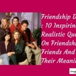 Friendship Day : 10 Inspiring Realistic Quotes On Friendship, Friends And Their Meaning