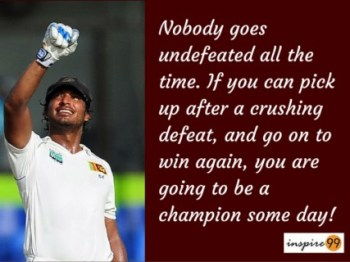 Nobody gets undefeated all the time - Kumar Sangakkara Quotes