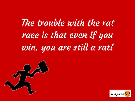 rat race quote, trouble with rat race, being in a rat race, winning a rat race, rat race meaning