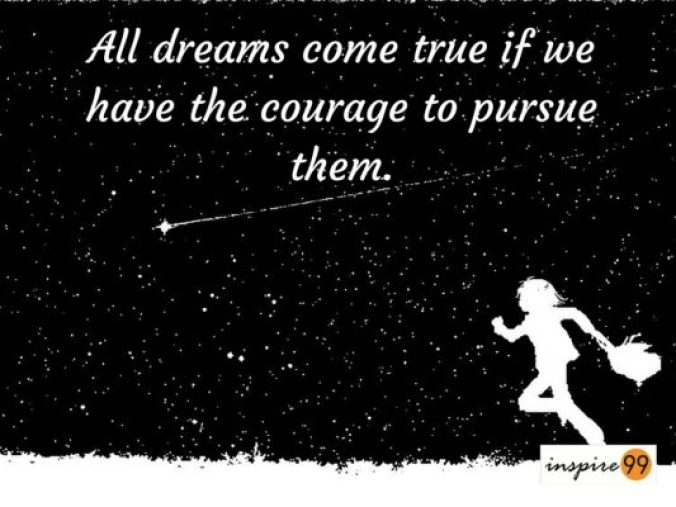 dreams and courage, courage to follow dreams, following dreams, pursue dreams, dreams quote, courage quote