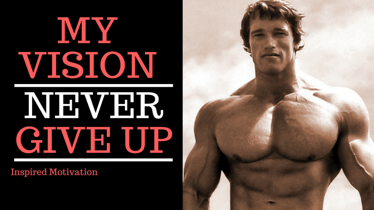 MY VISION - Never Give Up -Keep Pushing - Motivation