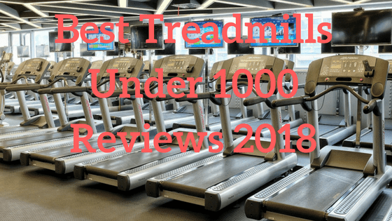 Best Treadmills Under 1000 Reviews 2018