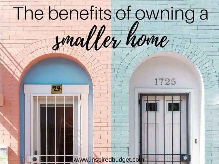 benefits of owning a smaller home by inspiredbudget.com
