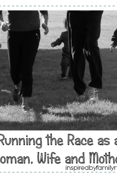 Running the Race God Has For You as a Woman, Wife & Mother