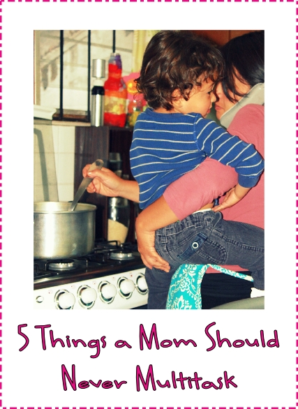 5 things a mom should never multitask