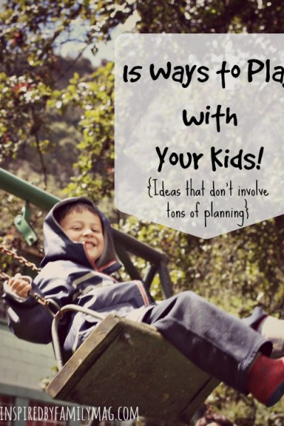 15 Ways to Play with Your Kids