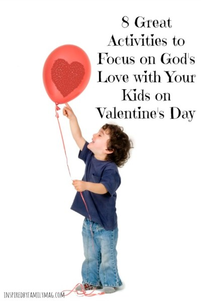 Over 8 Great Activities to Focus on God's Love with Your Kids on Valentine's Day