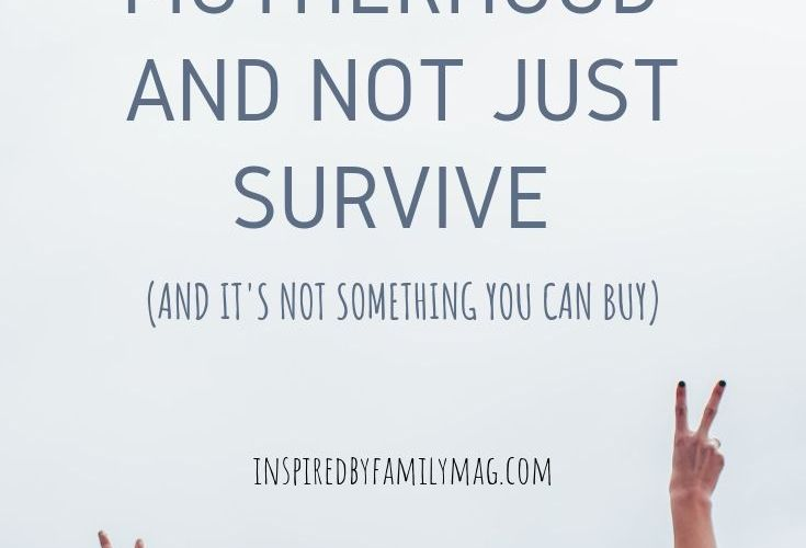 Two Ways to Thrive in Motherhood and Not Just Survive and It's Not Something You Can Buy