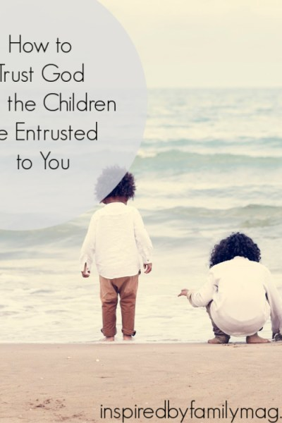 How to Lay It Down and Trust God with the Children He Entrusted to You