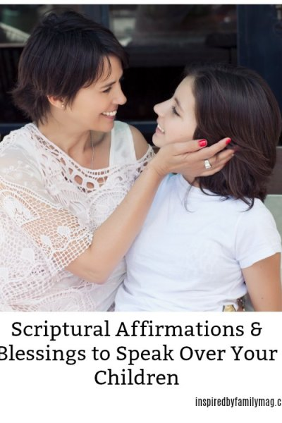 Scriptural Affirmations and Blessings to Speak Over Your Children