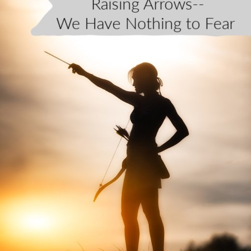 Arise! Warrior Mamas Raising Arrows–Fear Not!