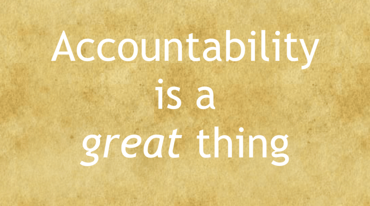 Accountability is a great thing