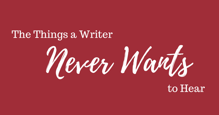 The Things a Writer Never Wants to Hear