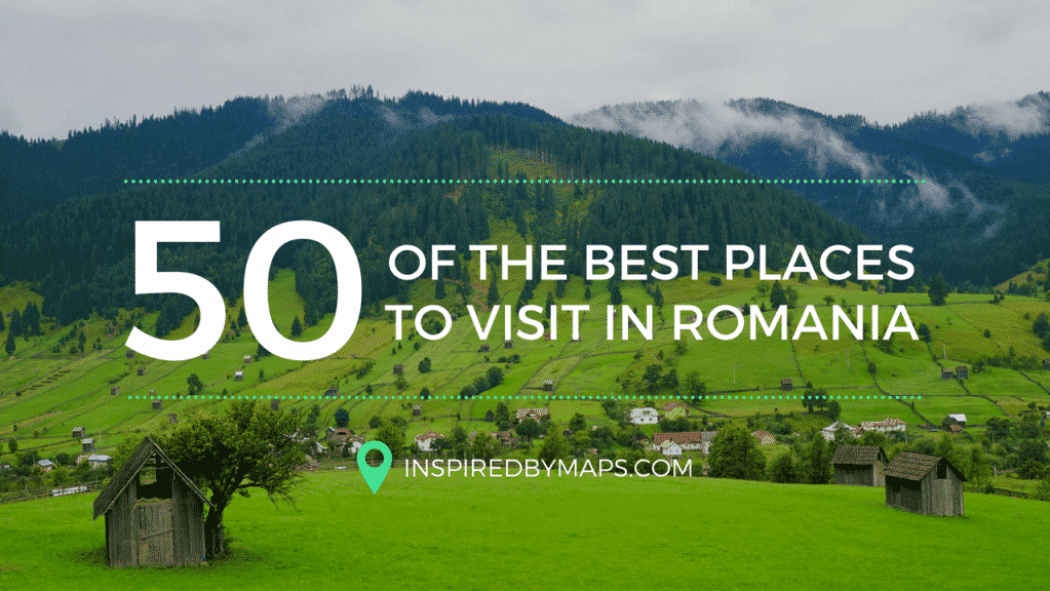50 of the Best Places to Visit in Romania