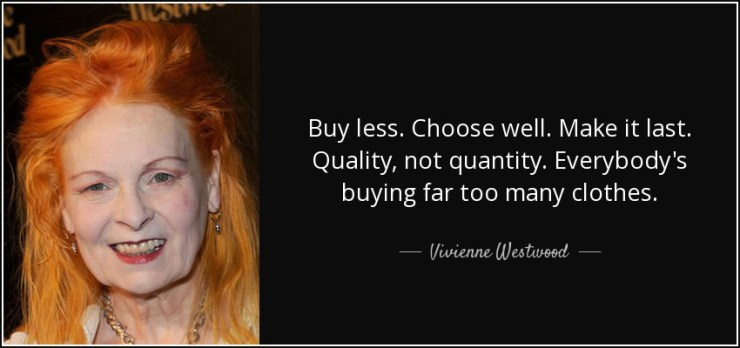 Slow quote-buy-less-choose-well-make-it-last-quality-not-quantity-everybody-s-buying-far-too-many-vivienne-westwood-31-22-81
